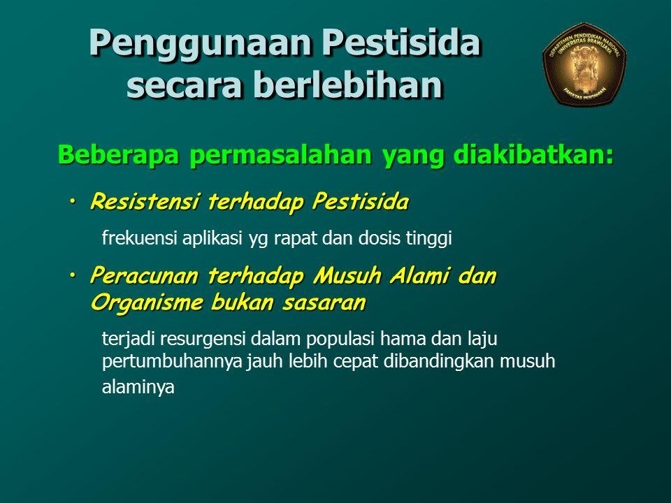 Penggunaan Pestisida secara berlebihan Beberapa permasalahan yang diakibatkan: Resistensi terhadap PestisidaResistensi terhadap Pestisida frekuensi ap