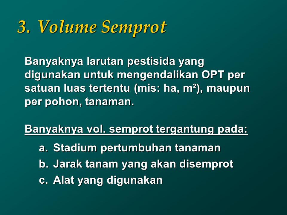 3.Volume Semprot Banyaknya larutan pestisida yang digunakan untuk mengendalikan OPT per satuan luas tertentu (mis: ha, m²), maupun per pohon, tanaman.