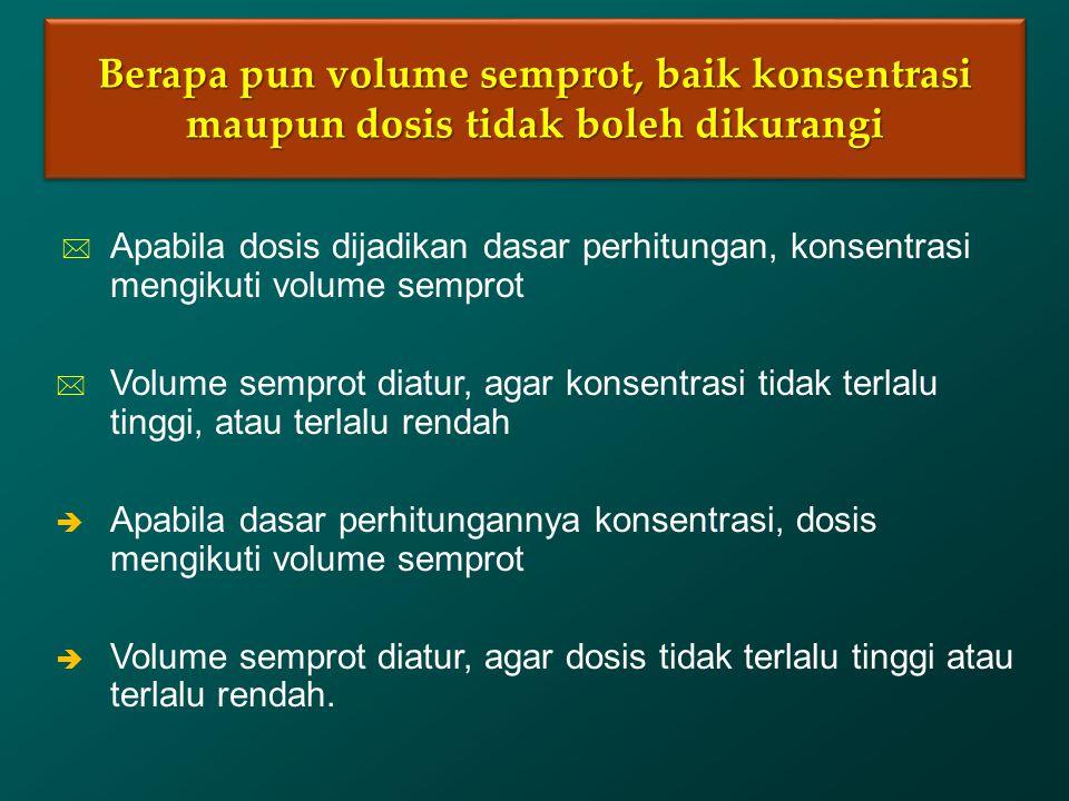 Berapa pun volume semprot, baik konsentrasi maupun dosis tidak boleh dikurangi Berapa pun volume semprot, baik konsentrasi maupun dosis tidak boleh di