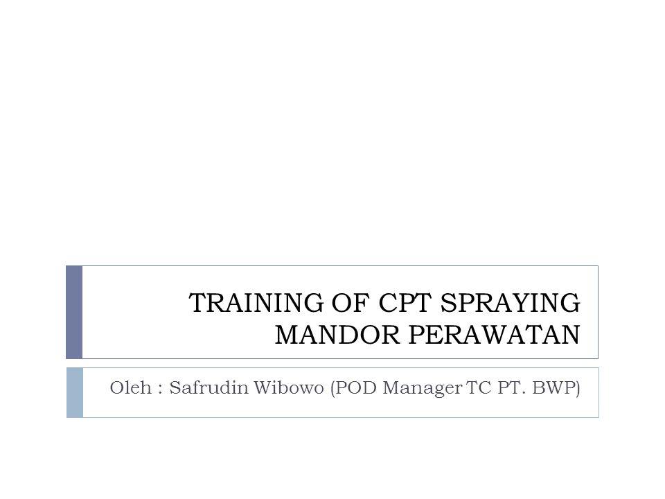 DEFINISI CPT SPRAYING  CPT spraying adalah pekerjaan pengendalian gulma kimiawi di kebun sawit yang mencakup : 1.
