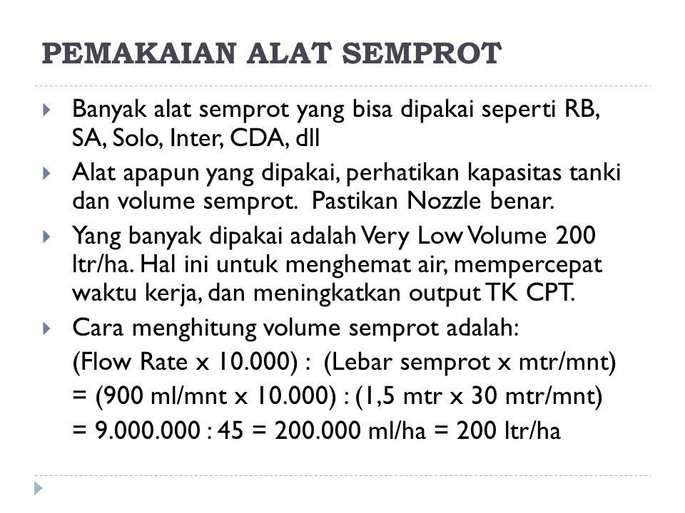 PEMAKAIAN ALAT SEMPROT  Banyak alat semprot yang bisa dipakai seperti RB, SA, Solo, Inter, CDA, dll  Alat apapun yang dipakai, perhatikan kapasitas