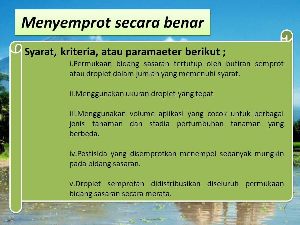 Penyemprotan merupakan cara aplikasi yang paling banyak digunakan para pengguna pestisida pertanian di Indonesia bahkan di seluruh dunia.