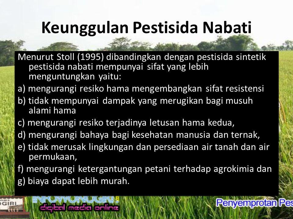 Prospek Pestisida Nabati dalam kerangka PHT Dengan semakin meningkatnya kesadaran lingkungan dan keinginan untuk hidup selaras dengan alam serta berkembangnya konsep Pengendalian Hama Terpadu (PHT) pestisida nabati kembali memperoleh perhatian dari paara pakar dan praktisi termasuk di Indonesia Perhatian banyak peneliti Indonesia terhadap pestisida nabati sangat meningkat pada dekade terakhir ini.