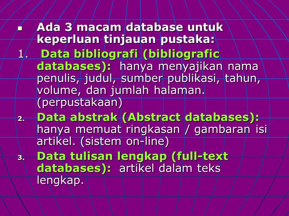Ada 3 macam database untuk keperluan tinjauan pustaka: Ada 3 macam database untuk keperluan tinjauan pustaka: 1. Data bibliografi (bibliografic databa