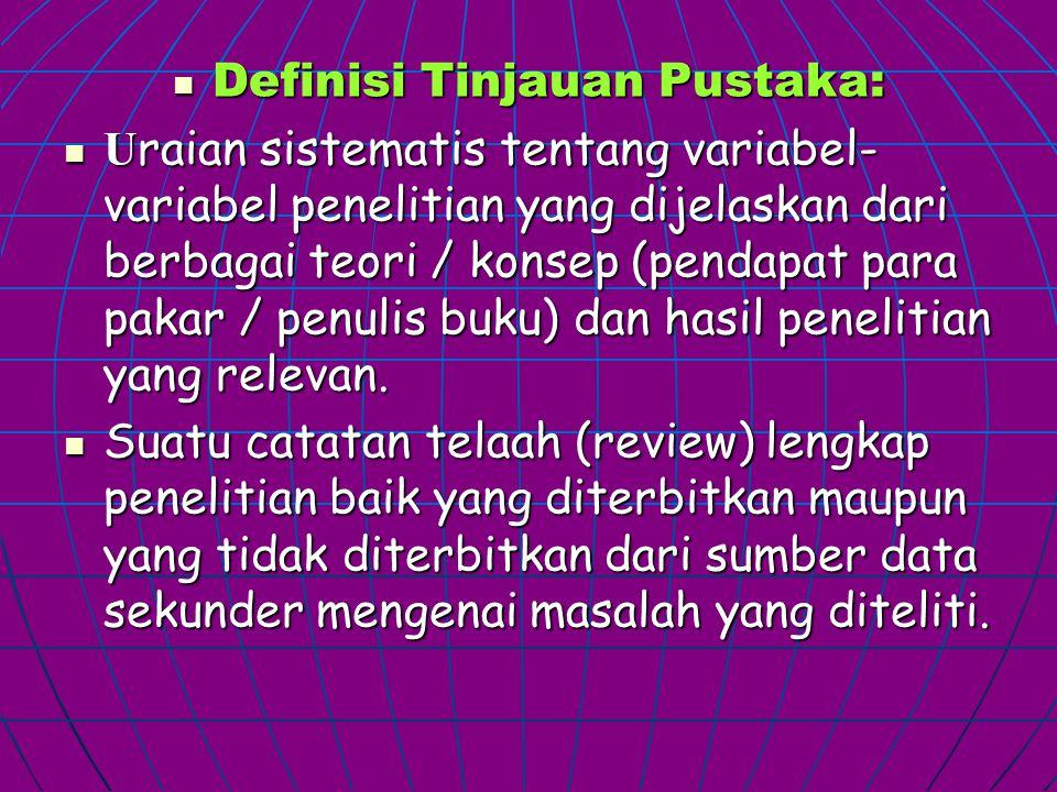 Definisi Tinjauan Pustaka: Definisi Tinjauan Pustaka: U raian sistematis tentang variabel- variabel penelitian yang dijelaskan dari berbagai teori / k