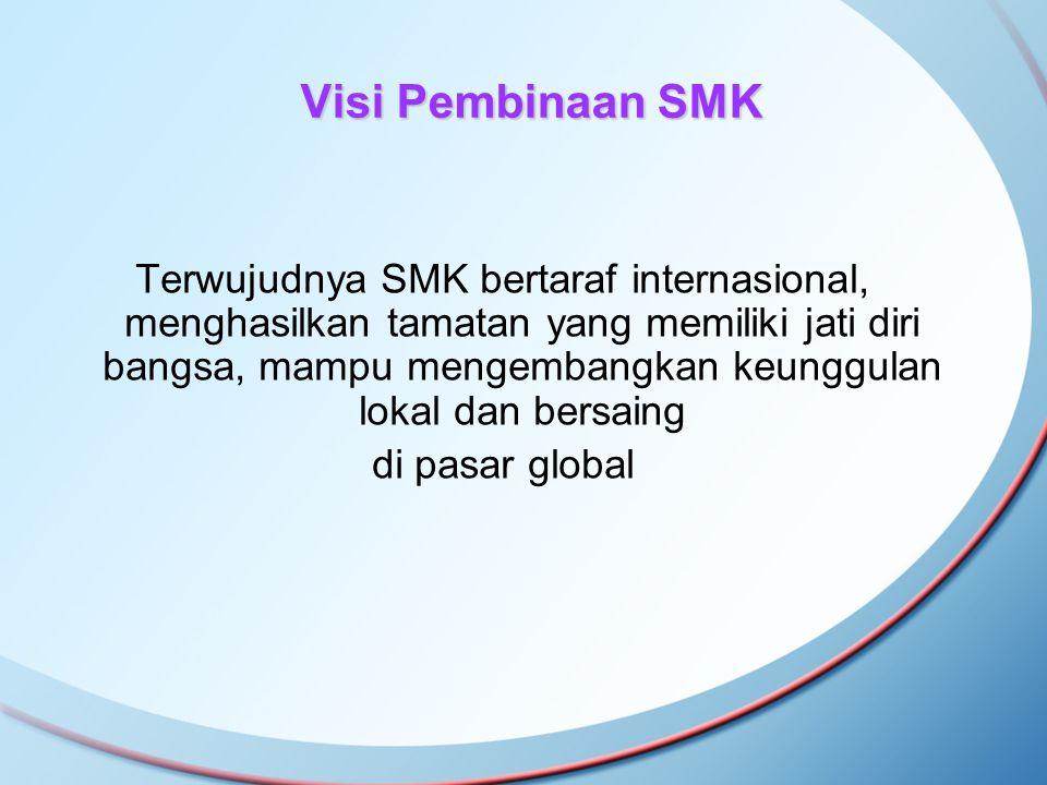 Visi Pembinaan SMK Terwujudnya SMK bertaraf internasional, menghasilkan tamatan yang memiliki jati diri bangsa, mampu mengembangkan keunggulan lokal d