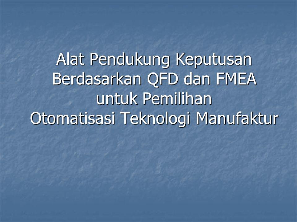 Alat Pendukung Keputusan Berdasarkan QFD dan FMEA untuk Pemilihan Otomatisasi Teknologi Manufaktur Alat Pendukung Keputusan Berdasarkan QFD dan FMEA u