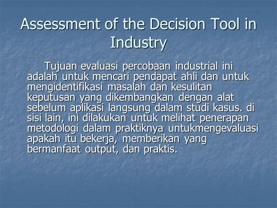 Assessment of the Decision Tool in Industry Tujuan evaluasi percobaan industrial ini adalah untuk mencari pendapat ahli dan untuk mengidentifikasi mas