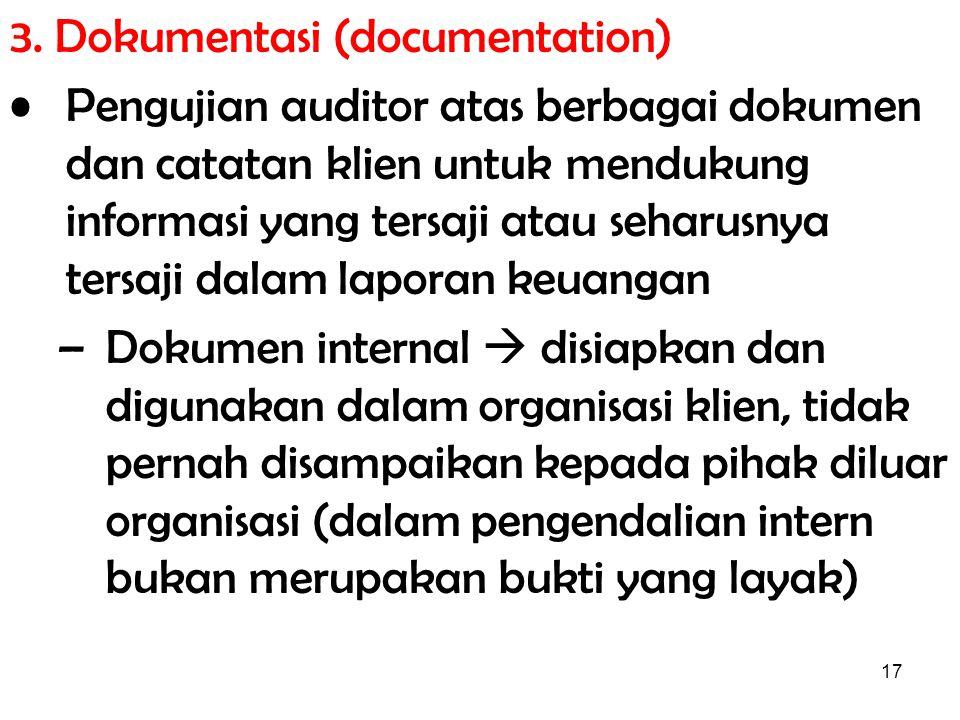 17 3. Dokumentasi (documentation) Pengujian auditor atas berbagai dokumen dan catatan klien untuk mendukung informasi yang tersaji atau seharusnya ter