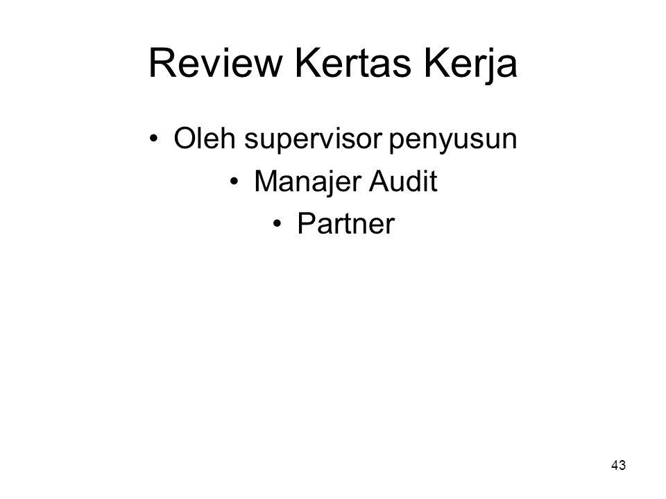 43 Review Kertas Kerja Oleh supervisor penyusun Manajer Audit Partner