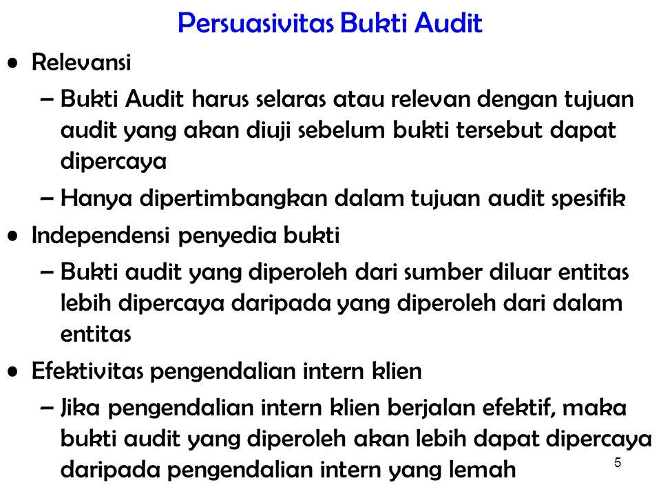 5 Persuasivitas Bukti Audit Relevansi –Bukti Audit harus selaras atau relevan dengan tujuan audit yang akan diuji sebelum bukti tersebut dapat diperca