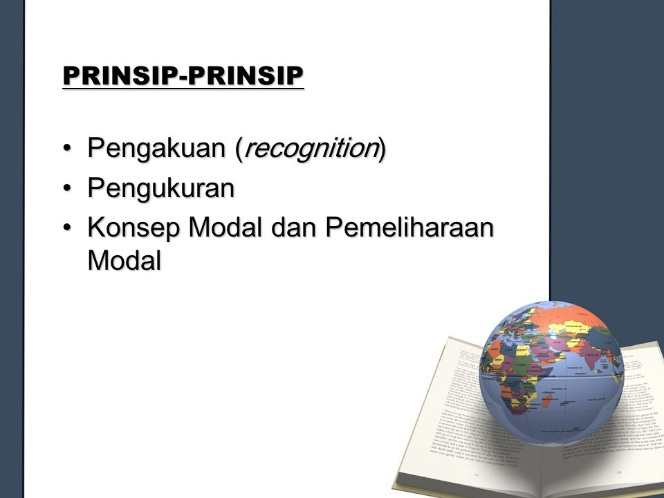 PRINSIP-PRINSIP Pengakuan (recognition)Pengakuan (recognition) PengukuranPengukuran Konsep Modal dan Pemeliharaan ModalKonsep Modal dan Pemeliharaan M