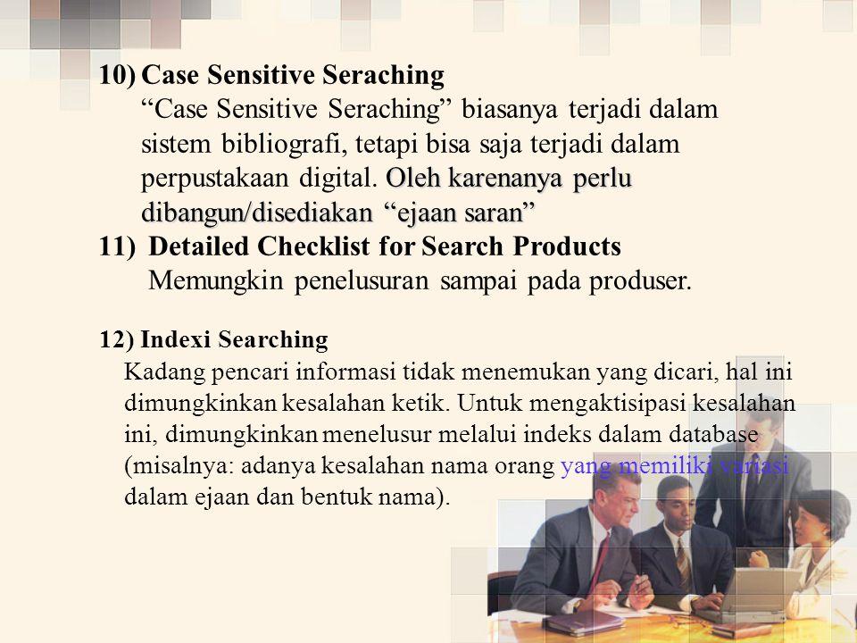 10) 10)Case Sensitive Seraching Oleh karenanya perlu dibangun/disediakan ejaan saran Case Sensitive Seraching biasanya terjadi dalam sistem bibliografi, tetapi bisa saja terjadi dalam perpustakaan digital.