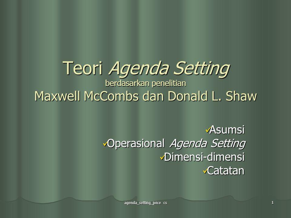 agenda_setting_joice cs 1 Teori Agenda Setting berdasarkan penelitian Maxwell McCombs dan Donald L. Shaw Asumsi Asumsi Operasional Agenda Setting Oper