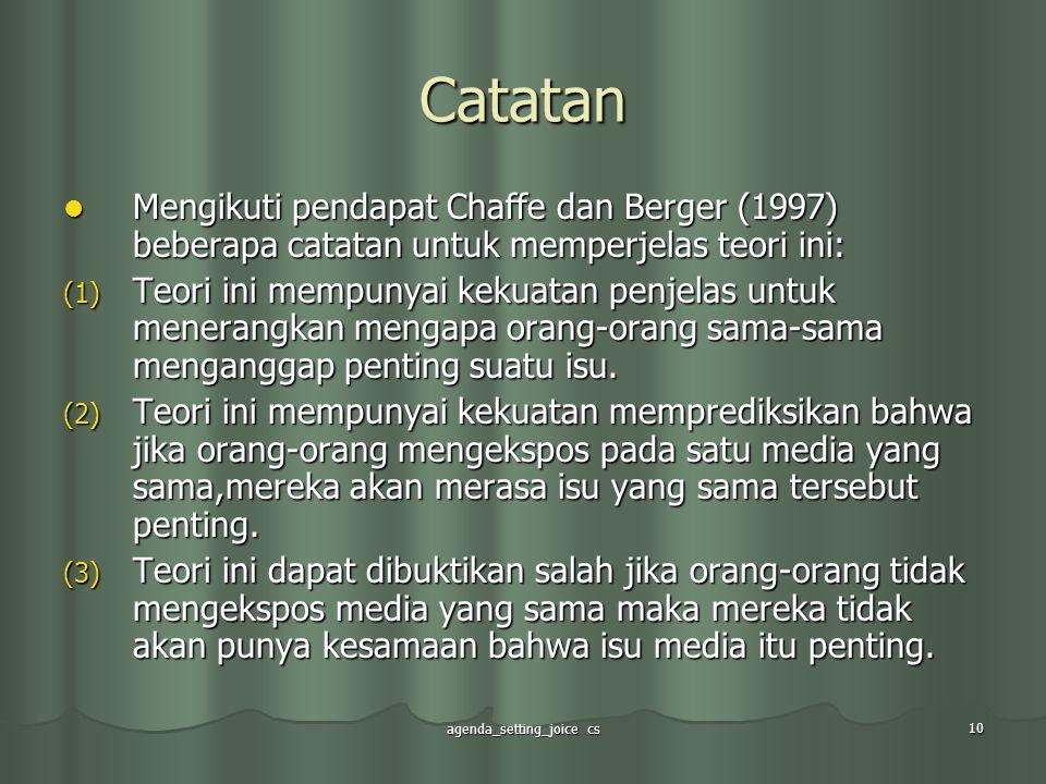 agenda_setting_joice cs 10 Catatan Mengikuti pendapat Chaffe dan Berger (1997) beberapa catatan untuk memperjelas teori ini: Mengikuti pendapat Chaffe