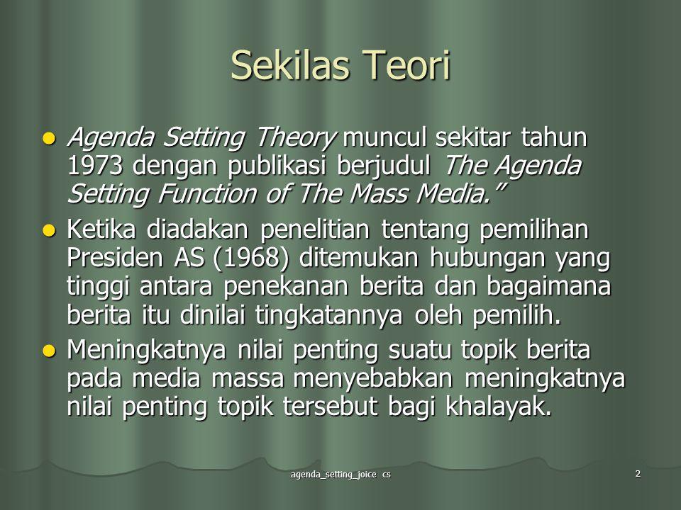 agenda_setting_joice cs 2 Sekilas Teori Agenda Setting Theory muncul sekitar tahun 1973 dengan publikasi berjudul The Agenda Setting Function of The M