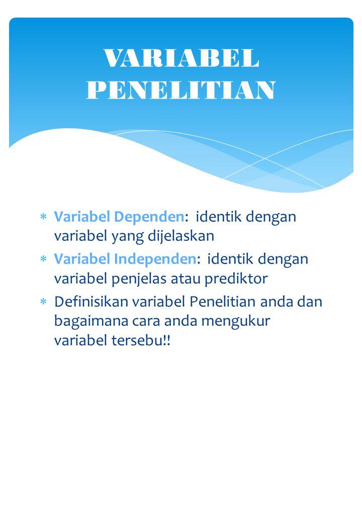  Variabel Dependen: identik dengan variabel yang dijelaskan  Variabel Independen: identik dengan variabel penjelas atau prediktor  Definisikan vari