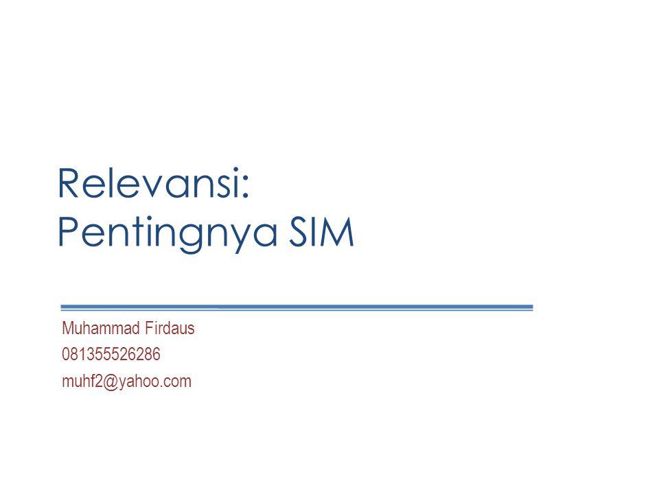 Relevansi: Pentingnya SIM Muhammad Firdaus 081355526286 muhf2@yahoo.com
