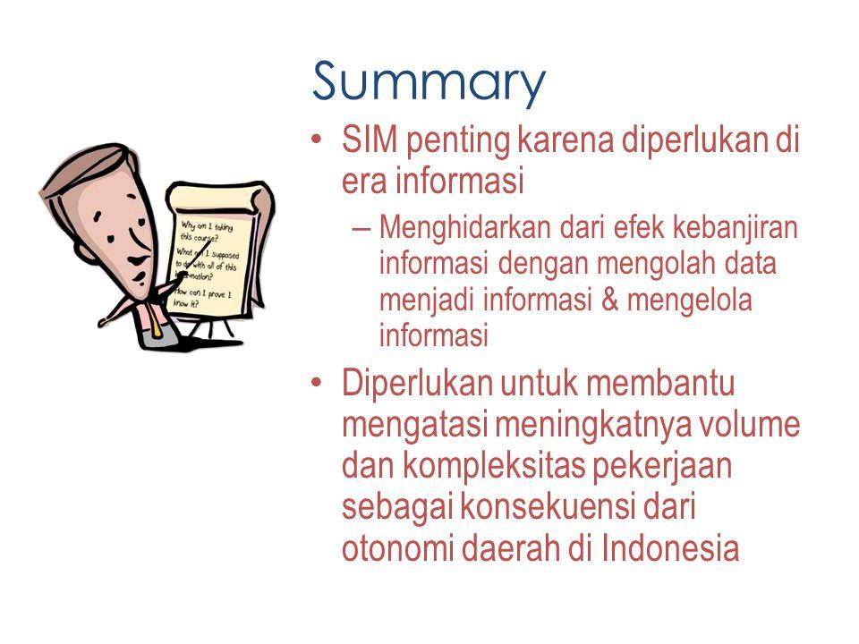 Summary SIM penting karena diperlukan di era informasi – Menghidarkan dari efek kebanjiran informasi dengan mengolah data menjadi informasi & mengelol
