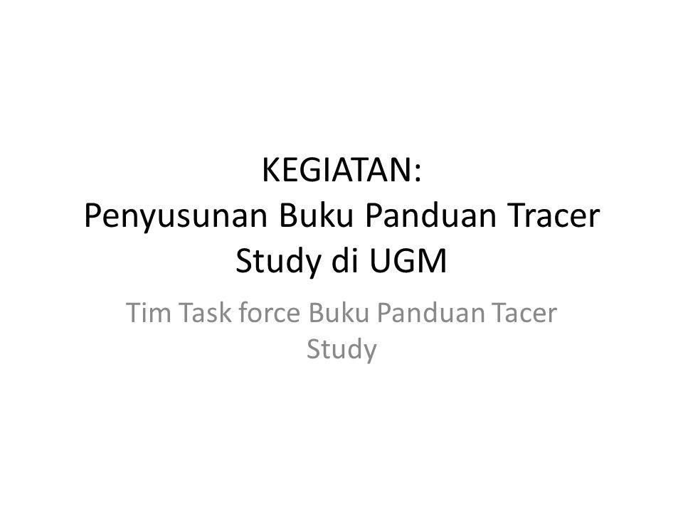 KEGIATAN: Penyusunan Buku Panduan Tracer Study di UGM Tim Task force Buku Panduan Tacer Study