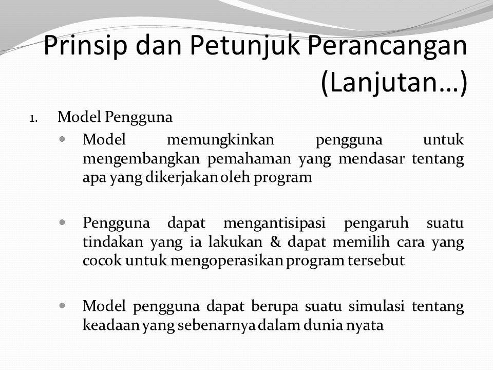 Prinsip dan Petunjuk Perancangan (Lanjutan…) 1. Model Pengguna Model memungkinkan pengguna untuk mengembangkan pemahaman yang mendasar tentang apa yan