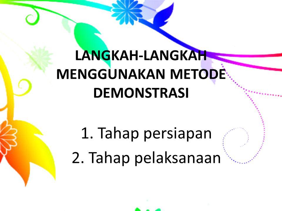 LANGKAH-LANGKAH MENGGUNAKAN METODE DEMONSTRASI 1. Tahap persiapan 2. Tahap pelaksanaan