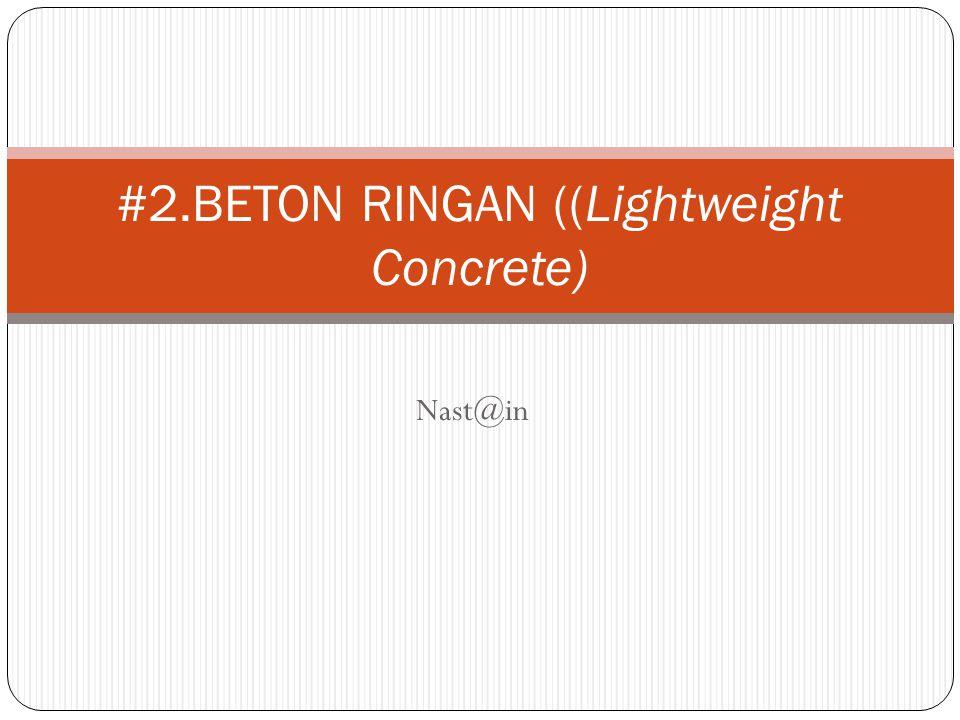 BETON RINGAN Beton Ringan Beton Normal  Beton ringan adalah beton yang memiliki berat jenis (density) lebih ringan dari pada beton pada umumnya, yaitu tidak lebih dari 2000 kg/m 3 (Sudipta dan Sudarsana, 2009)  pertama kali dikembangkan oleh Joseph Hebel di Jerman pada tahun 1943 melalui produknya bata Hebel atau bata Celcon (Kuntari dan Basuki, 2009)