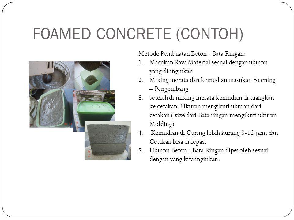 FOAMED CONCRETE (CONTOH) Metode Pembuatan Beton - Bata Ringan: 1.Masukan Raw Material sesuai dengan ukuran yang di inginkan 2.Mixing merata dan kemudi