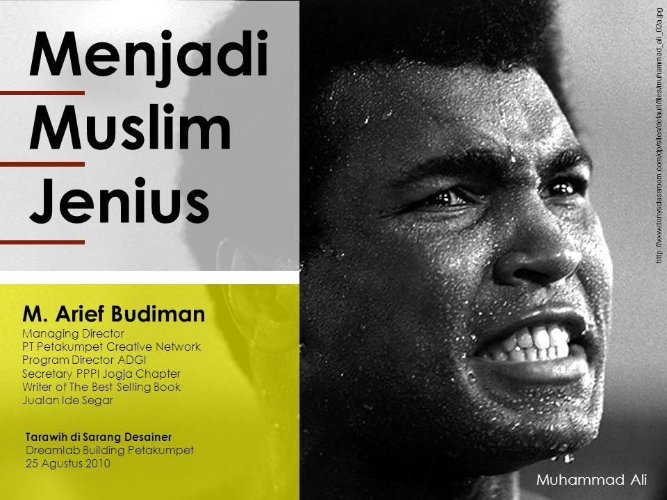 Menjadi Muslim Jenius M. Arief Budiman Managing Director PT Petakumpet Creative Network Program Director ADGI Secretary PPPI Jogja Chapter Writer of T