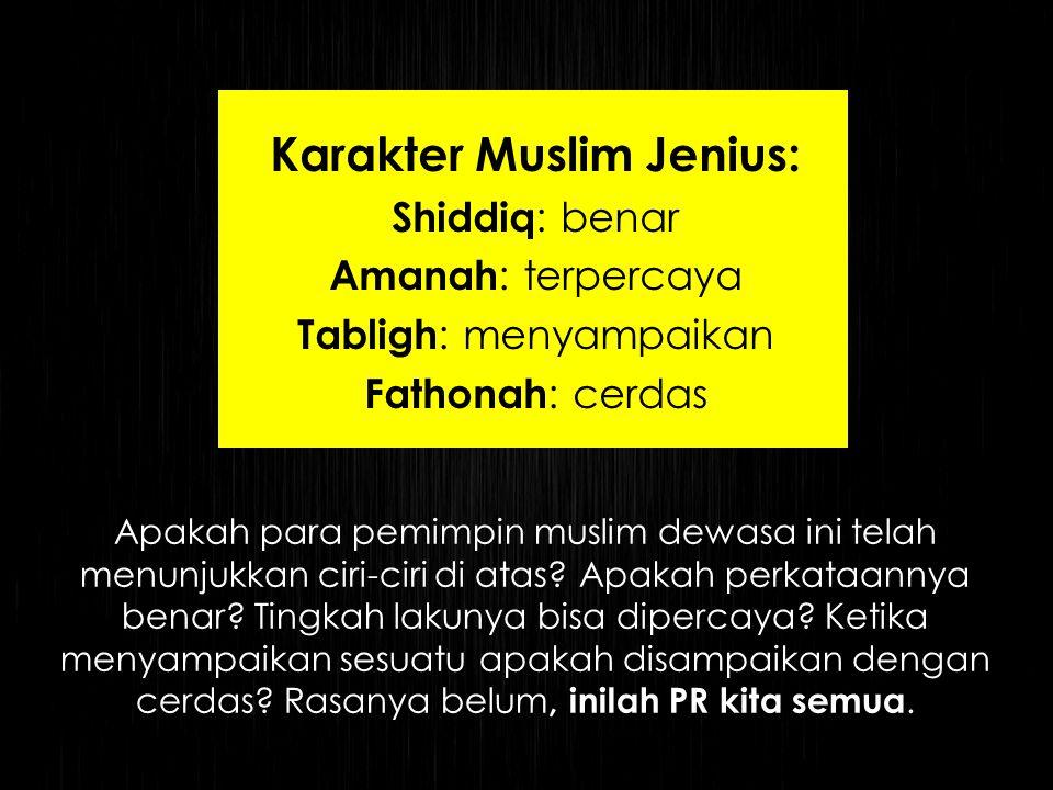 Apakah para pemimpin muslim dewasa ini telah menunjukkan ciri-ciri di atas? Apakah perkataannya benar? Tingkah lakunya bisa dipercaya? Ketika menyampa