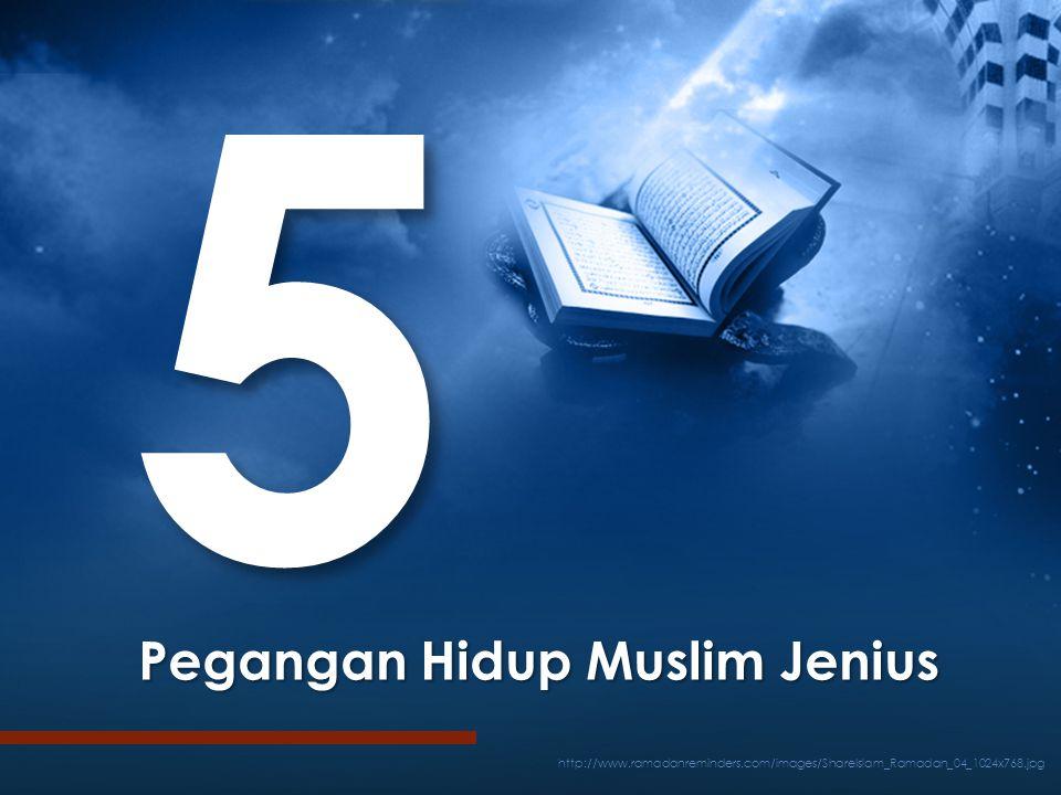 5 http://www.ramadanreminders.com/images/ShareIslam_Ramadan_04_1024x768.jpg Pegangan Hidup Muslim Jenius