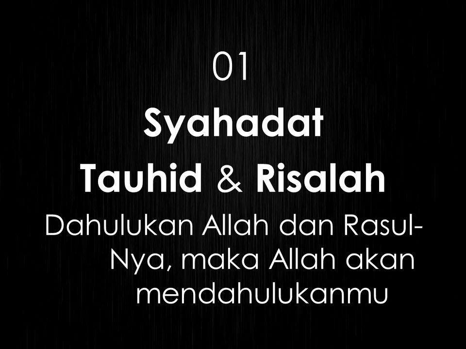 01 Syahadat Tauhid & Risalah Dahulukan Allah dan Rasul- Nya, maka Allah akan mendahulukanmu