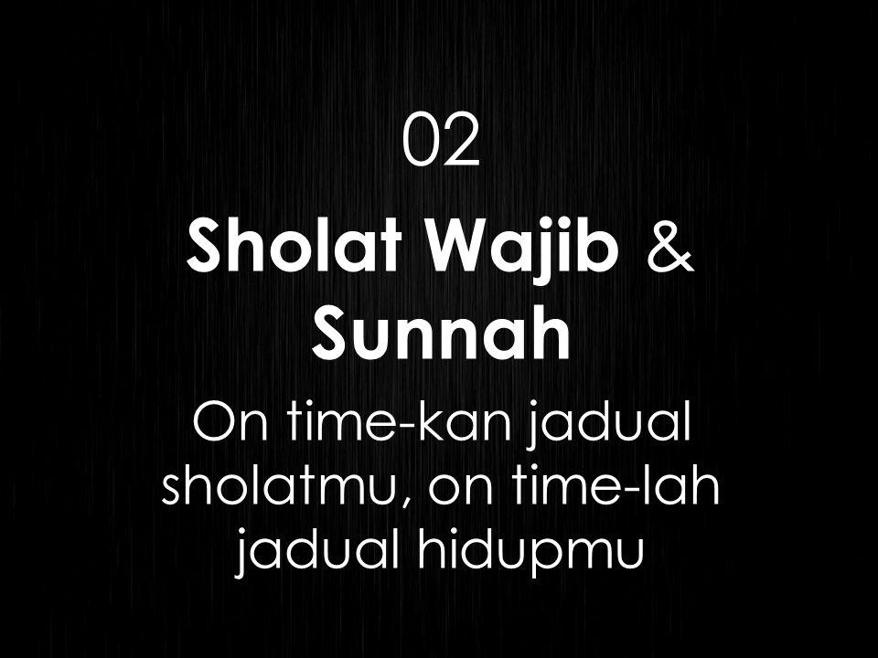 02 Sholat Wajib & Sunnah On time-kan jadual sholatmu, on time-lah jadual hidupmu