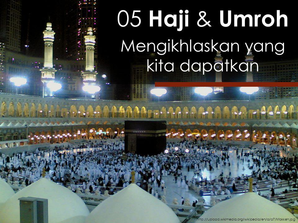 http://upload.wikimedia.org/wikipedia/en/a/a7/Makkeh.jpg 05 Haji & Umroh Mengikhlaskan yang kita dapatkan