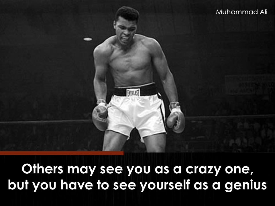 Others may see you as a crazy one, but you have to see yourself as a genius http://eka.web.id/toni-blank-show.html Muhammad Ali