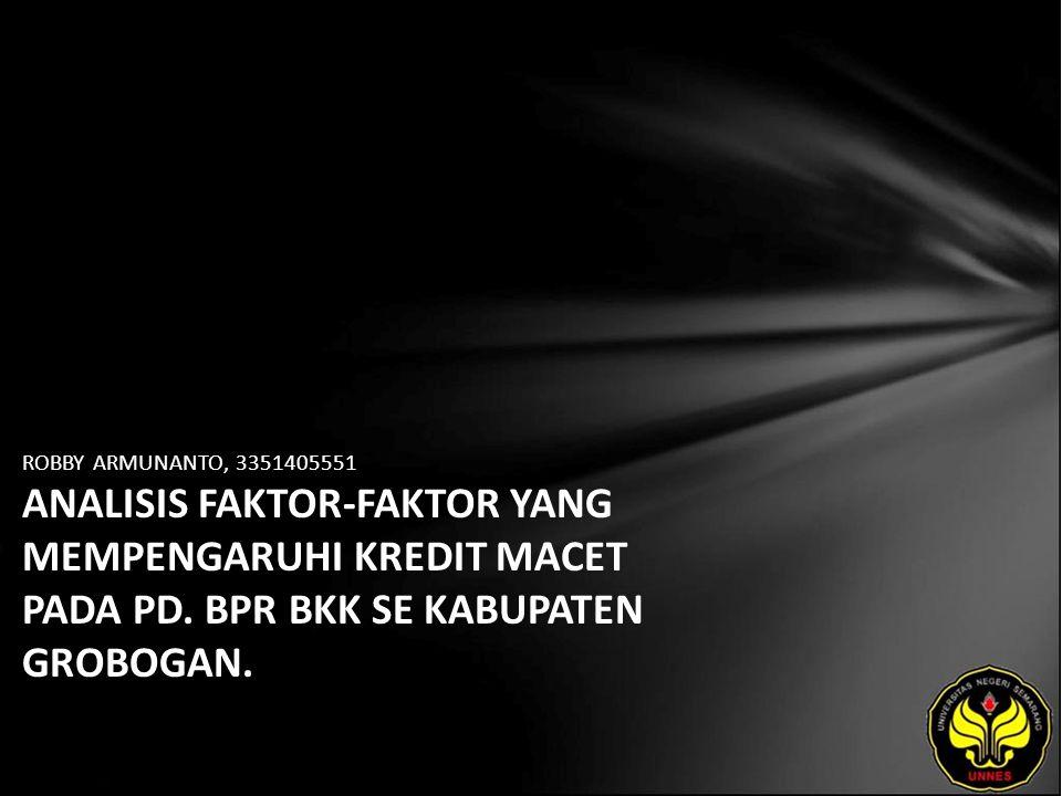 ROBBY ARMUNANTO, 3351405551 ANALISIS FAKTOR-FAKTOR YANG MEMPENGARUHI KREDIT MACET PADA PD.