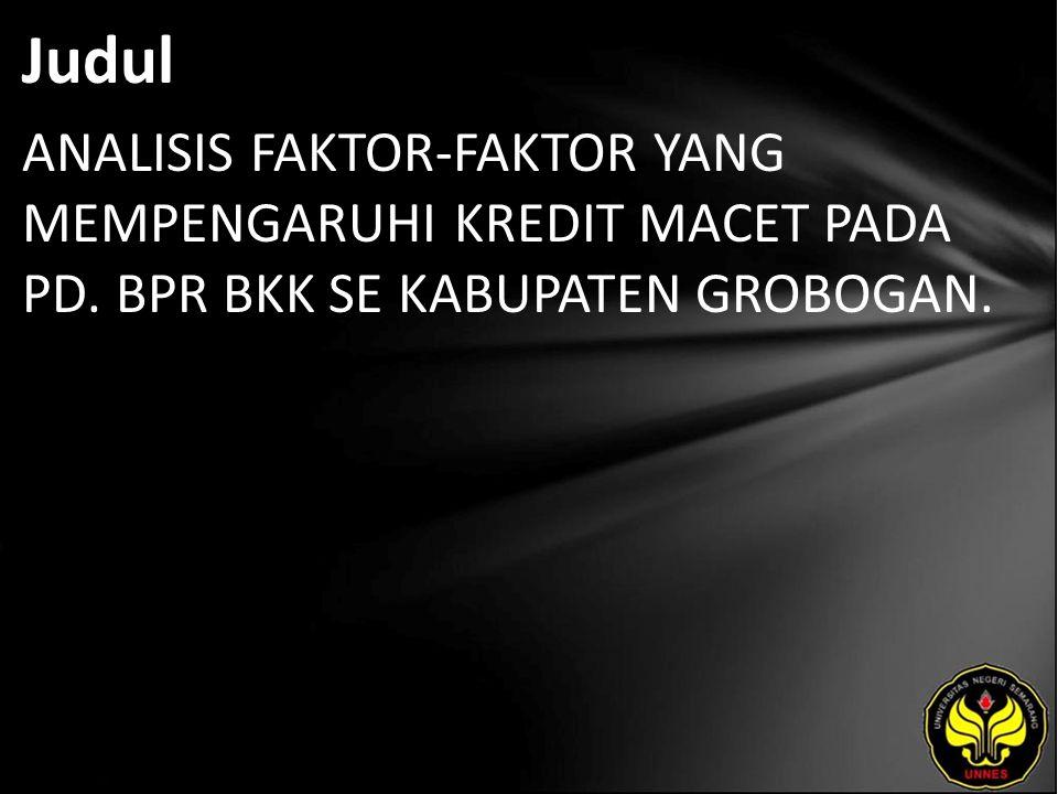 Judul ANALISIS FAKTOR-FAKTOR YANG MEMPENGARUHI KREDIT MACET PADA PD. BPR BKK SE KABUPATEN GROBOGAN.