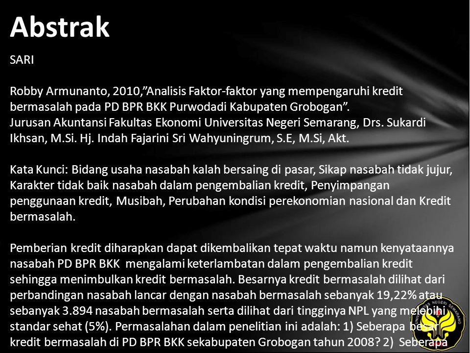 Abstrak SARI Robby Armunanto, 2010, Analisis Faktor-faktor yang mempengaruhi kredit bermasalah pada PD BPR BKK Purwodadi Kabupaten Grobogan .