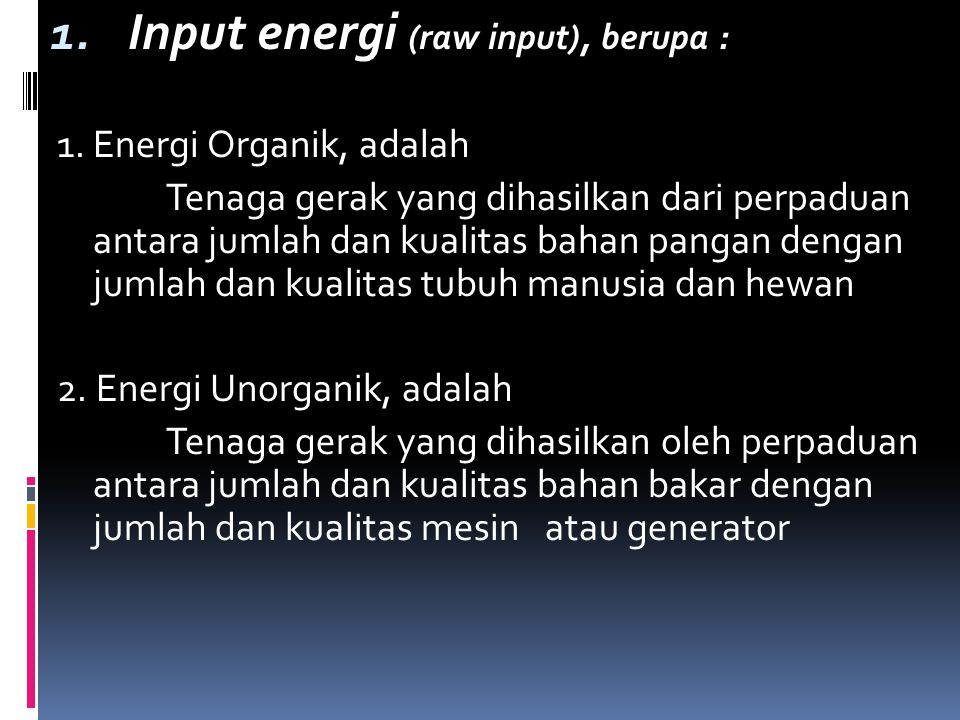 1. Input energi (raw input), berupa : 1.