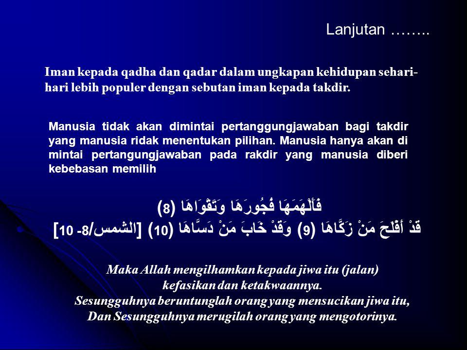 Iman kepada qadha dan qadar dalam ungkapan kehidupan sehari- hari lebih populer dengan sebutan iman kepada takdir. Lanjutan …….. Manusia tidak akan di