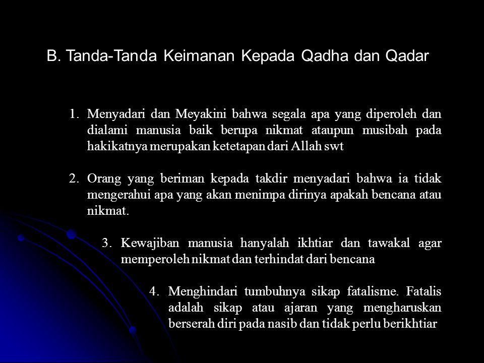 B. Tanda-Tanda Keimanan Kepada Qadha dan Qadar 1.Menyadari dan Meyakini bahwa segala apa yang diperoleh dan dialami manusia baik berupa nikmat ataupun