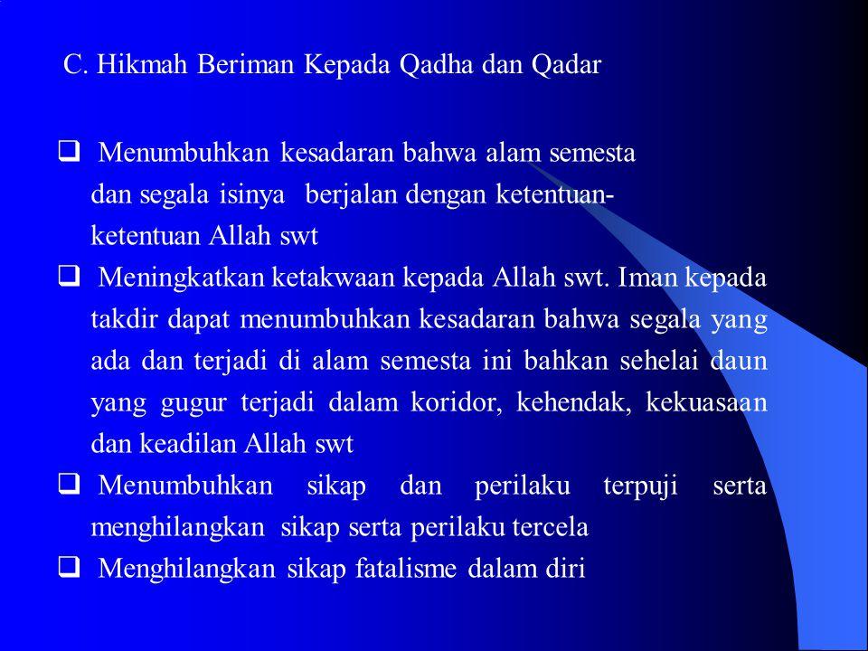 C. Hikmah Beriman Kepada Qadha dan Qadar  Menumbuhkan kesadaran bahwa alam semesta dan segala isinya berjalan dengan ketentuan- ketentuan Allah swt 