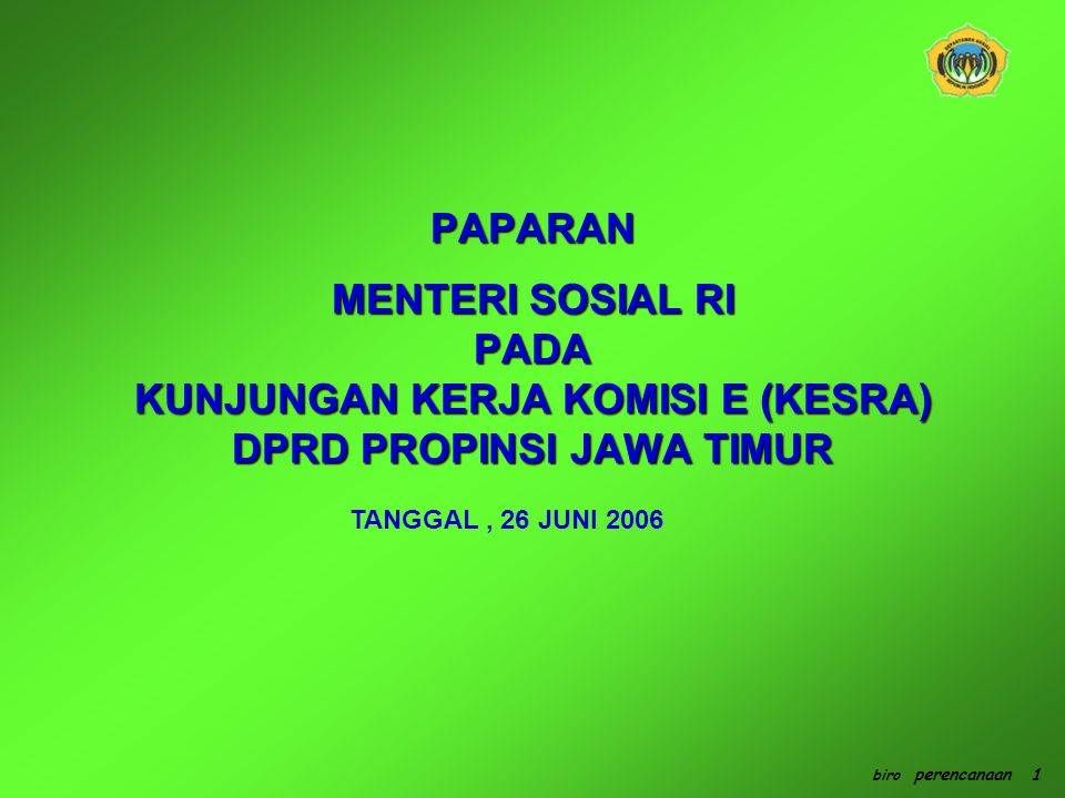 PAPARAN MENTERI SOSIAL RI PADA KUNJUNGAN KERJA KOMISI E (KESRA) DPRD PROPINSI JAWA TIMUR biro perencanaan 1 TANGGAL, 26 JUNI 2006