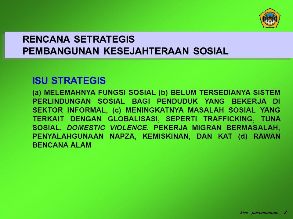 GRAND STRATEGY : (a) PEMBERDAYAAN SOSIAL UNTUK MENINGKATKAN 'KEBERFUNGSIAN SOSIAL' (b) PELAYANAN DAN REHABILITASI SOSIAL UNTUK MEMULIHKAN KEBERFUNGSIAN SOSIAL (c) BANTUAN DAN JAMINAN SOSIAL UNTUK MENGURANGI RESIKO DARI MUSIBAH.