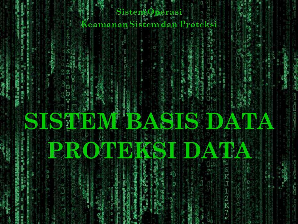 Sistem Operasi Keamanan Sistem dan Proteksi SISTEM BASIS DATA PROTEKSI DATA