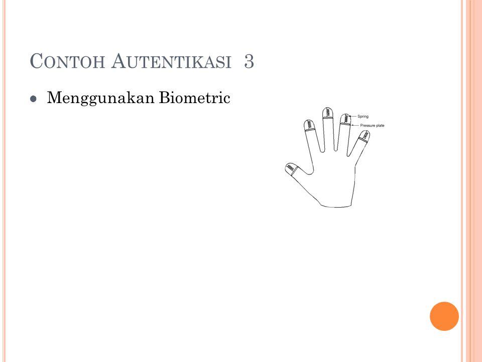 C ONTOH A UTENTIKASI 3 Menggunakan Biometric