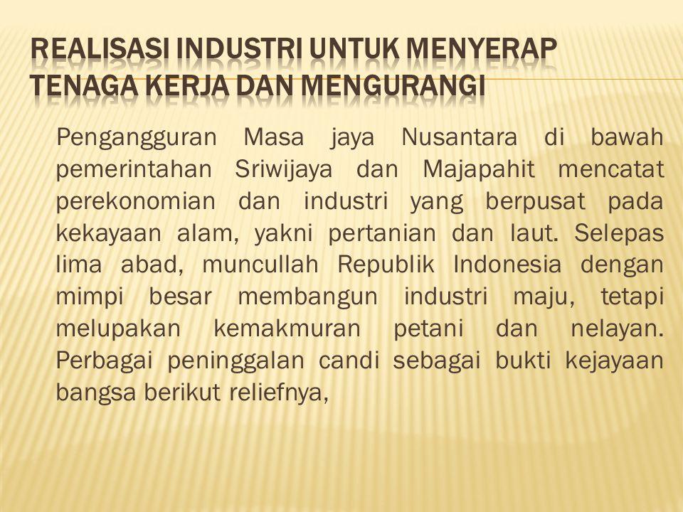 Pengangguran Masa jaya Nusantara di bawah pemerintahan Sriwijaya dan Majapahit mencatat perekonomian dan industri yang berpusat pada kekayaan alam, ya