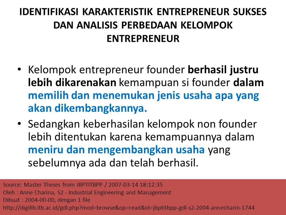 IDENTIFIKASI KARAKTERISTIK ENTREPRENEUR SUKSES DAN ANALISIS PERBEDAAN KELOMPOK ENTREPRENEUR Kelompok entrepreneur founder berhasil justru lebih dikare