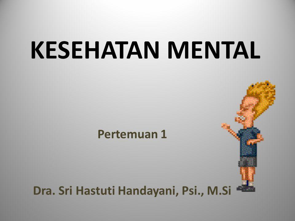 KESEHATAN MENTAL Pertemuan 1 Dra. Sri Hastuti Handayani, Psi., M.Si
