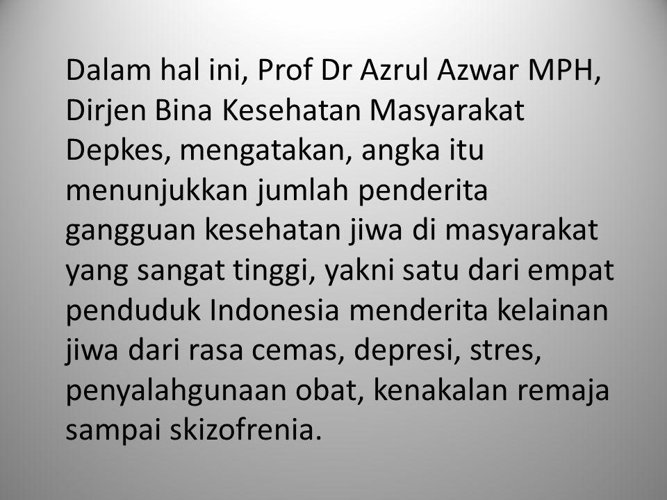 Dalam hal ini, Prof Dr Azrul Azwar MPH, Dirjen Bina Kesehatan Masyarakat Depkes, mengatakan, angka itu menunjukkan jumlah penderita gangguan kesehatan